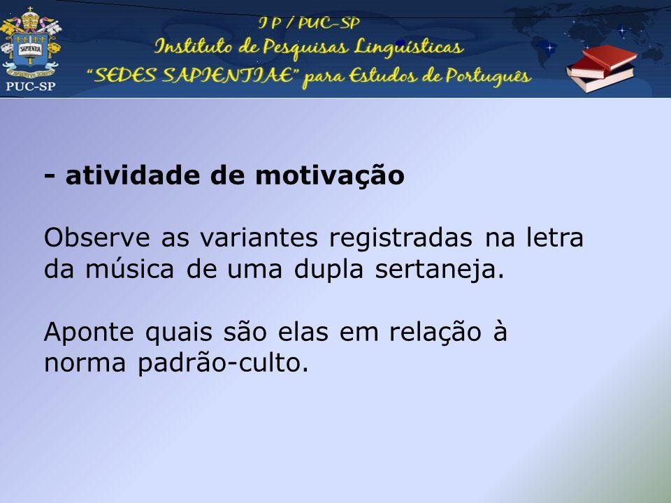 - atividade de motivação Observe as variantes registradas na letra da música de uma dupla sertaneja.