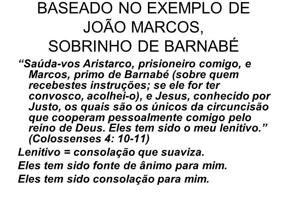 BASEADO NO EXEMPLO DE JOÃO MARCOS, SOBRINHO DE BARNABÉ