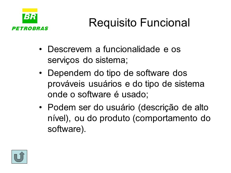 Requisito Funcional Descrevem a funcionalidade e os serviços do sistema;