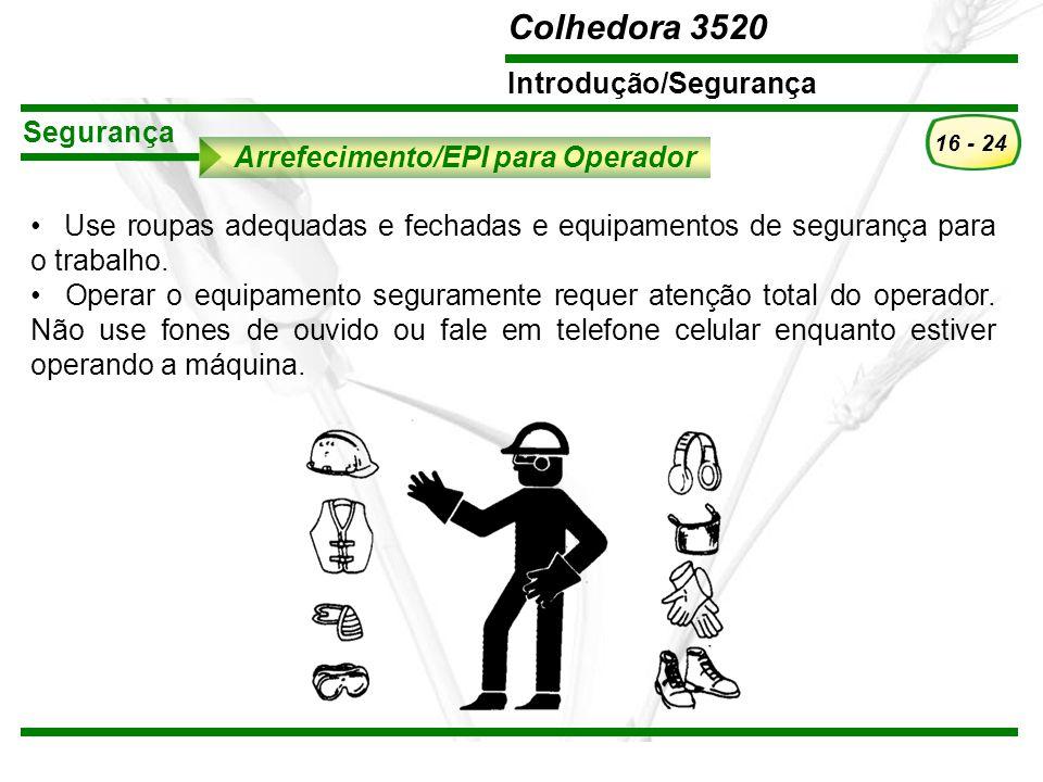 Segurança Arrefecimento/EPI para Operador. Use roupas adequadas e fechadas e equipamentos de segurança para o trabalho.