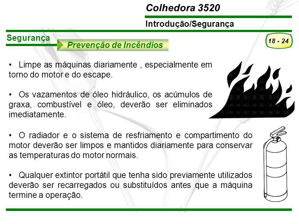 Segurança Prevenção de Incêndios. Limpe as máquinas diariamente , especialmente em torno do motor e do escape.