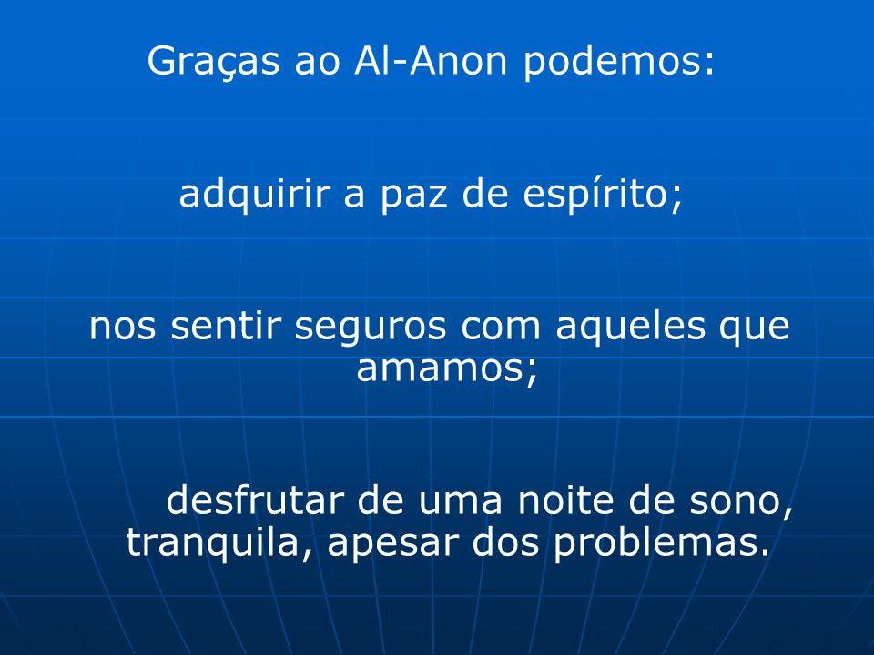 Graças ao Al-Anon podemos: adquirir a paz de espírito;