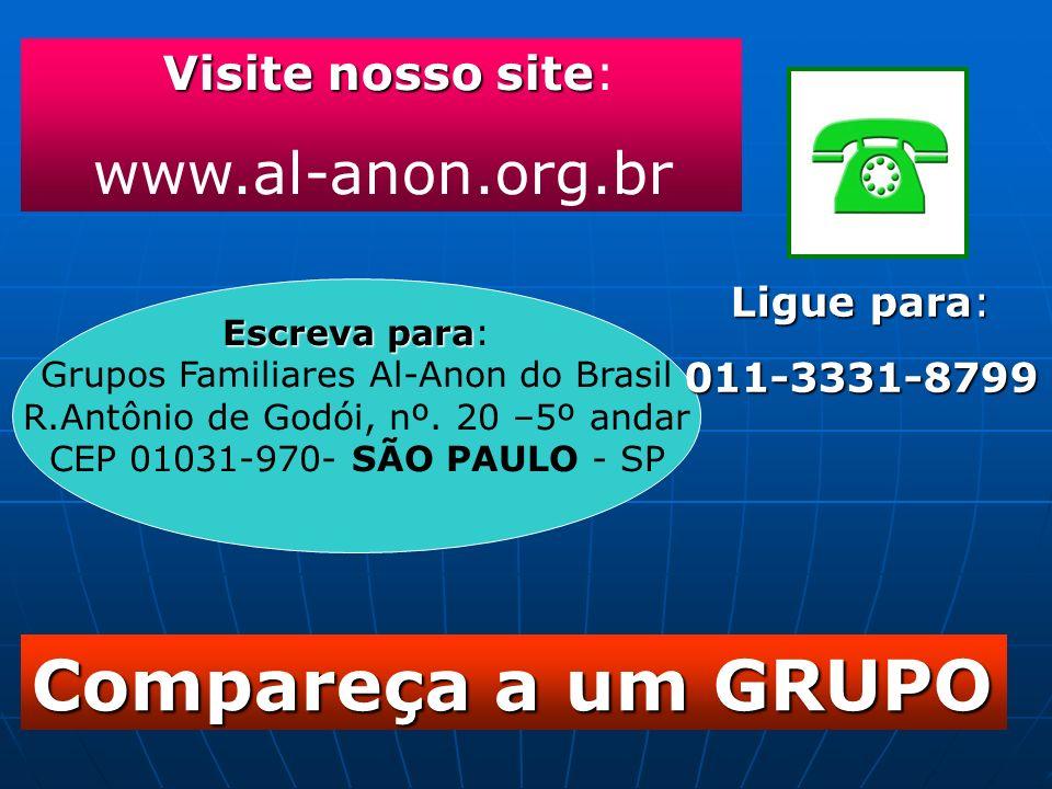 Compareça a um GRUPO www.al-anon.org.br Visite nosso site: Ligue para: