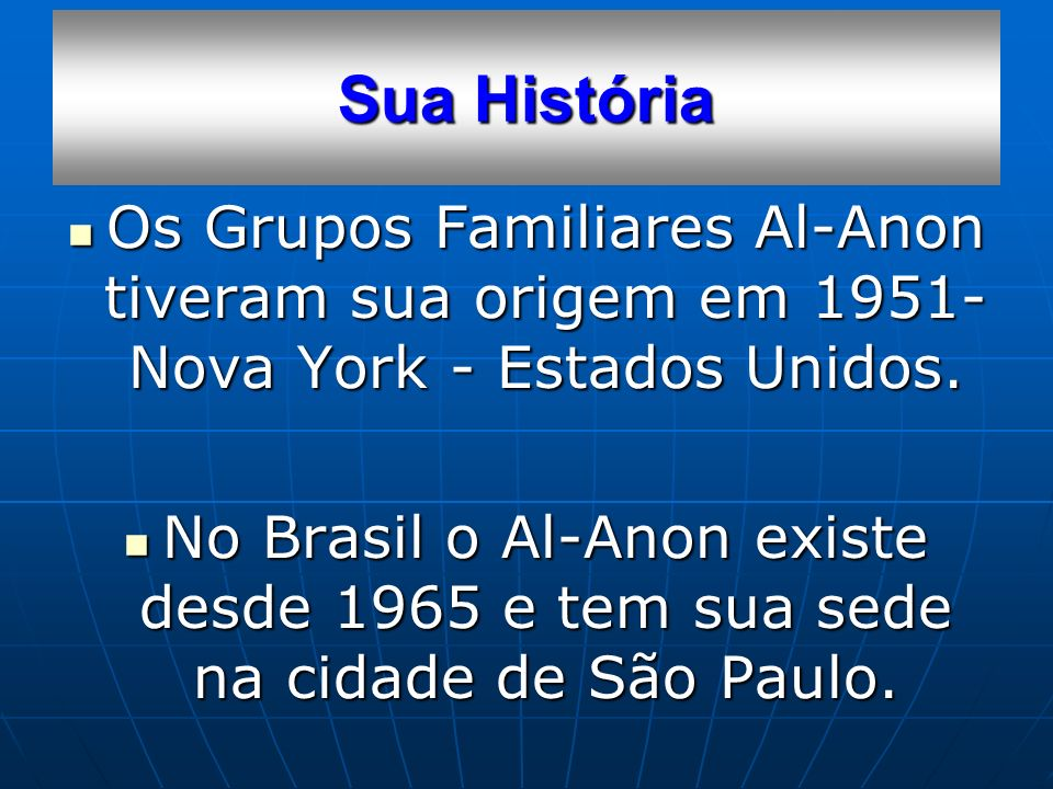 Sua História Os Grupos Familiares Al-Anon tiveram sua origem em 1951- Nova York - Estados Unidos.