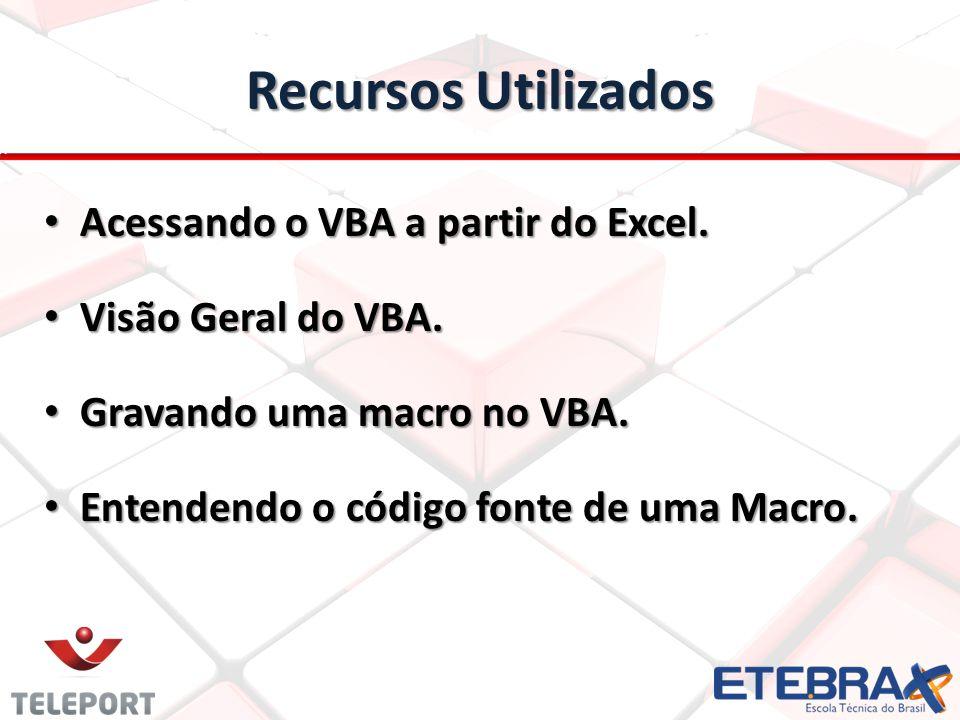 Recursos Utilizados Acessando o VBA a partir do Excel.