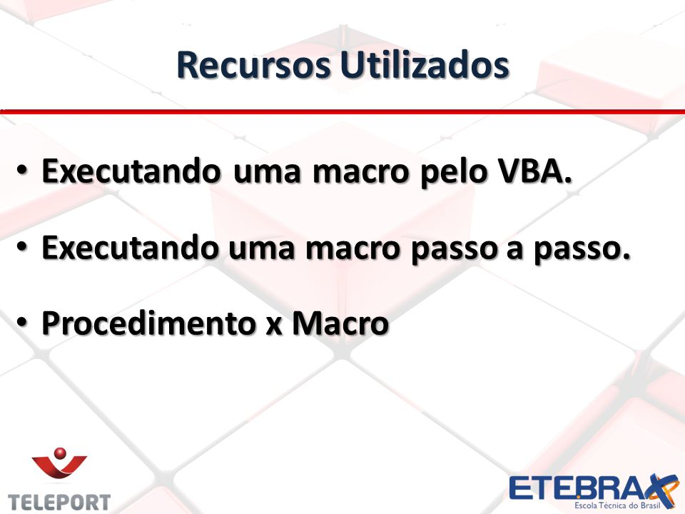 Recursos Utilizados Executando uma macro pelo VBA.