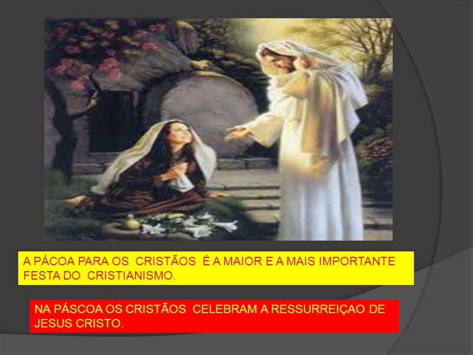 A PÁCOA PARA OS CRISTÃOS É A MAIOR E A MAIS IMPORTANTE FESTA DO CRISTIANISMO.