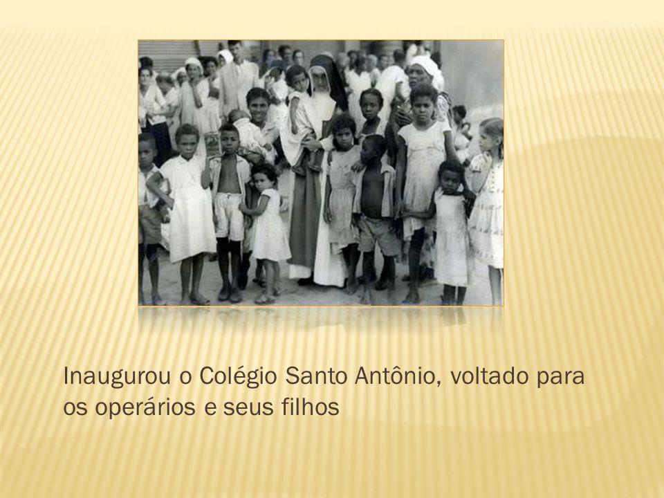 Inaugurou o Colégio Santo Antônio, voltado para os operários e seus filhos
