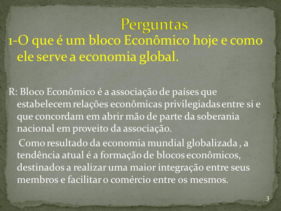Perguntas 1-O que é um bloco Econômico hoje e como ele serve a economia global.