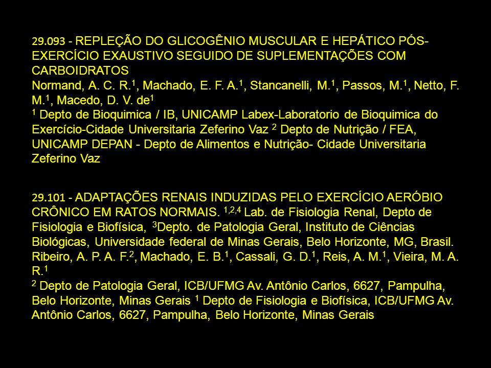 29.093 - REPLEÇÃO DO GLICOGÊNIO MUSCULAR E HEPÁTICO PÓS-EXERCÍCIO EXAUSTIVO SEGUIDO DE SUPLEMENTAÇÕES COM CARBOIDRATOS Normand, A. C. R.1, Machado, E. F. A.1, Stancanelli, M.1, Passos, M.1, Netto, F. M.1, Macedo, D. V. de1