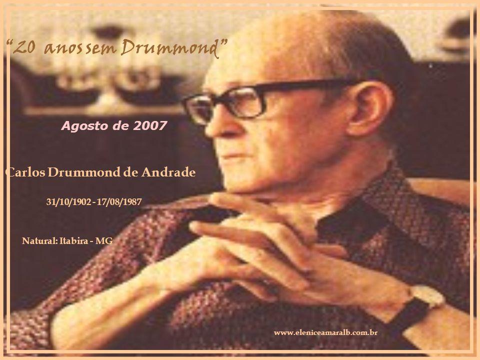 20 anos sem Drummond Carlos Drummond de Andrade Agosto de 2007