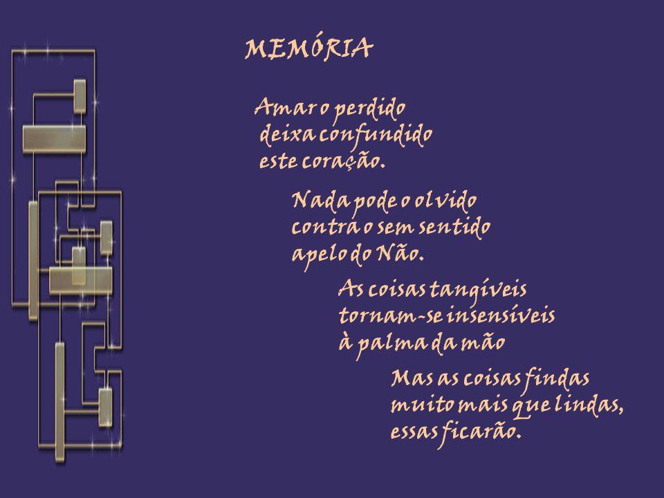 MEMÓRIA Amar o perdido deixa confundido este coração.