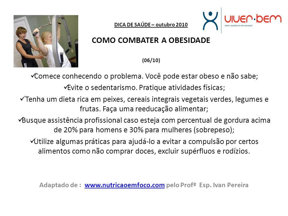 DICA DE SAÚDE – outubro 2010 COMO COMBATER A OBESIDADE (06/10)