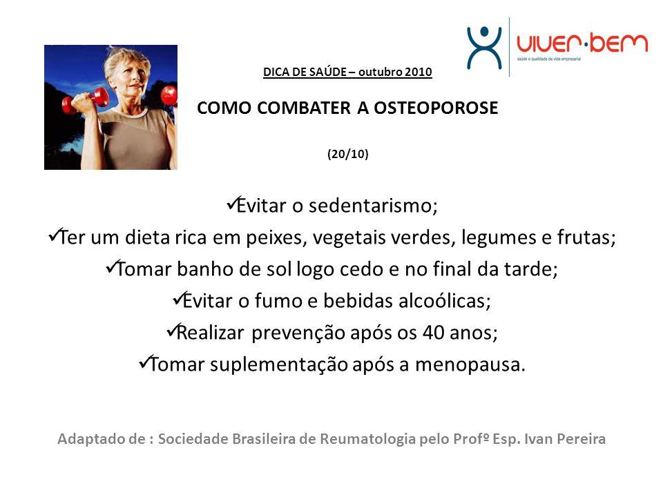DICA DE SAÚDE – outubro 2010 COMO COMBATER A OSTEOPOROSE (20/10)