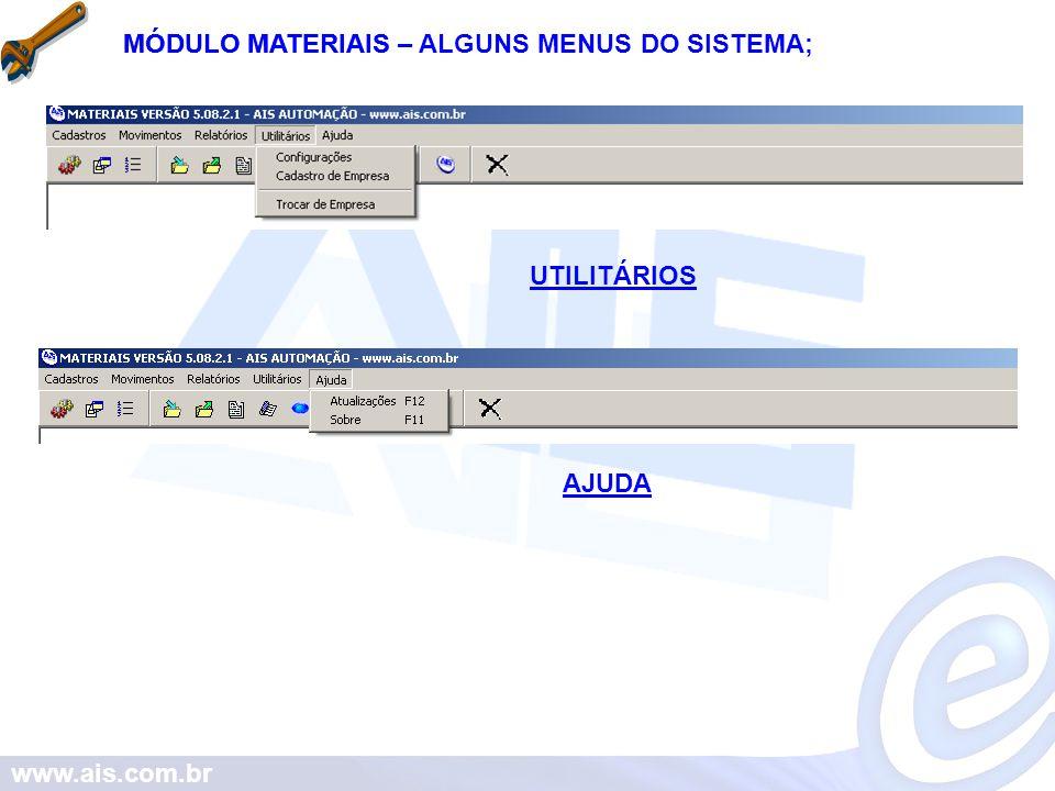 MÓDULO MATERIAIS MÓDULO MATERIAIS – ALGUNS MENUS DO SISTEMA; UTILITÁRIOS AJUDA www.ais.com.br