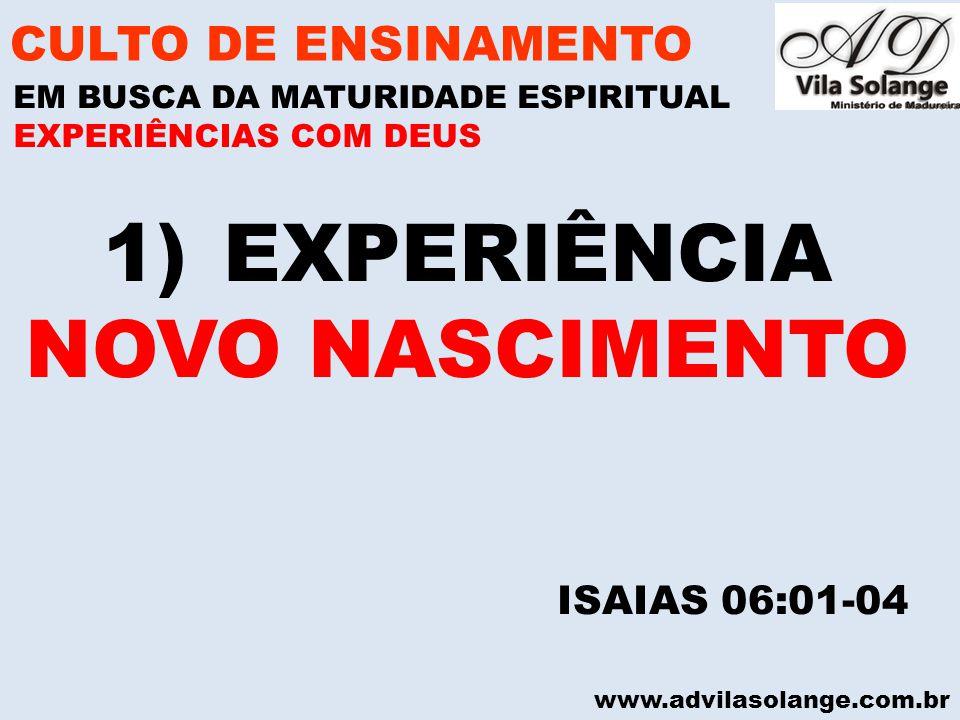 EXPERIÊNCIA NOVO NASCIMENTO CULTO DE ENSINAMENTO ISAIAS 06:01-04