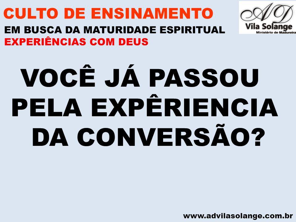 VOCÊ JÁ PASSOU PELA EXPÊRIENCIA DA CONVERSÃO CULTO DE ENSINAMENTO