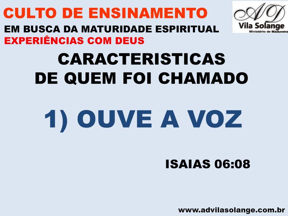 1) OUVE A VOZ CARACTERISTICAS DE QUEM FOI CHAMADO CULTO DE ENSINAMENTO