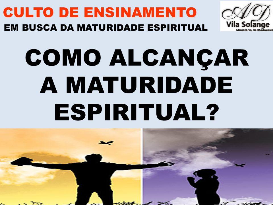 COMO ALCANÇAR A MATURIDADE ESPIRITUAL CULTO DE ENSINAMENTO