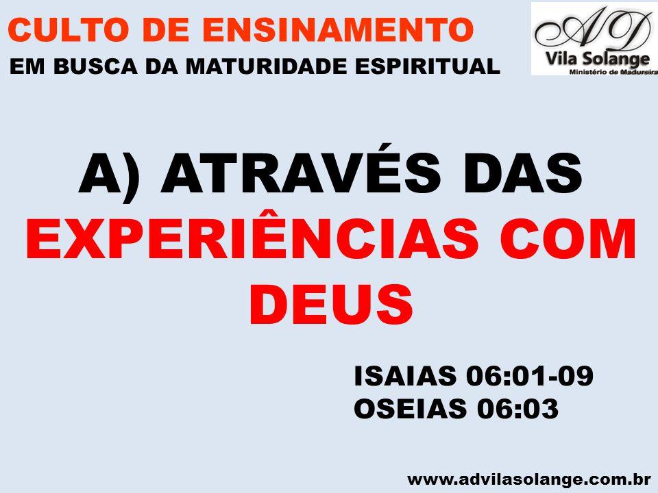 A) ATRAVÉS DAS EXPERIÊNCIAS COM DEUS CULTO DE ENSINAMENTO
