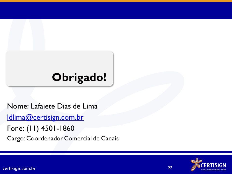 Obrigado! Nome: Lafaiete Dias de Lima ldlima@certisign.com.br