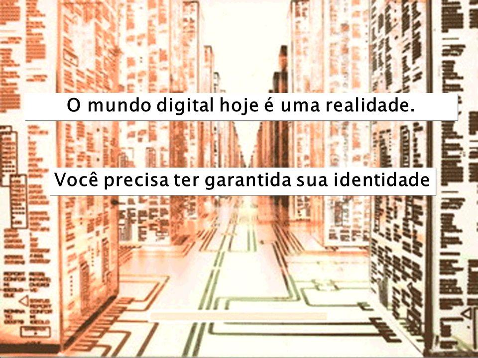O mundo digital hoje é uma realidade.