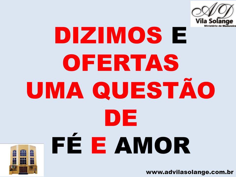 DIZIMOS E OFERTAS UMA QUESTÃO DE FÉ E AMOR www.advilasolange.com.br