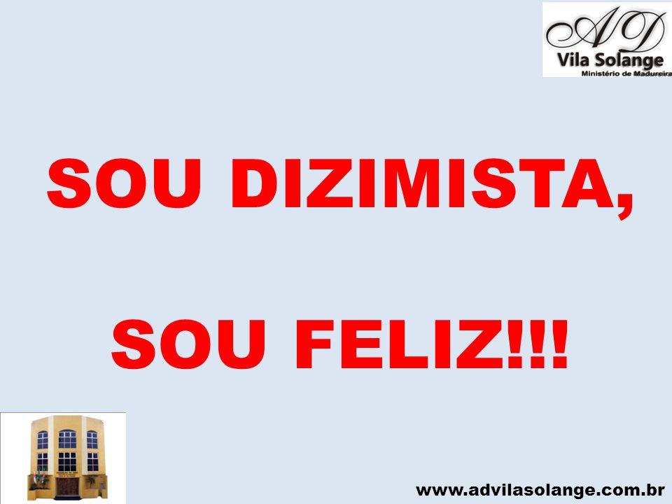 SOU DIZIMISTA, SOU FELIZ!!! www.advilasolange.com.br