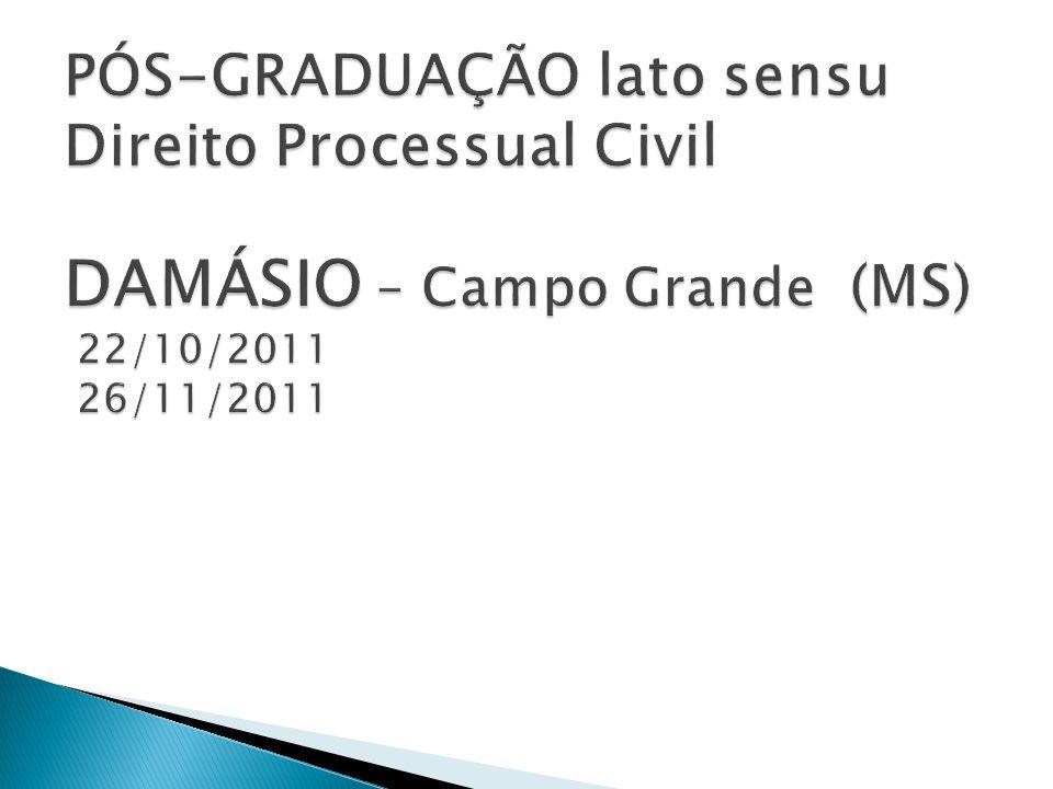 PÓS-GRADUAÇÃO lato sensu Direito Processual Civil DAMÁSIO – Campo Grande (MS) 22/10/2011 26/11/2011