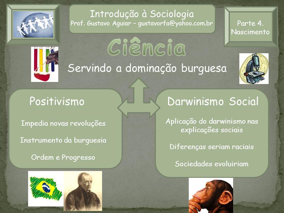 Ciência Servindo a dominação burguesa Positivismo Darwinismo Social