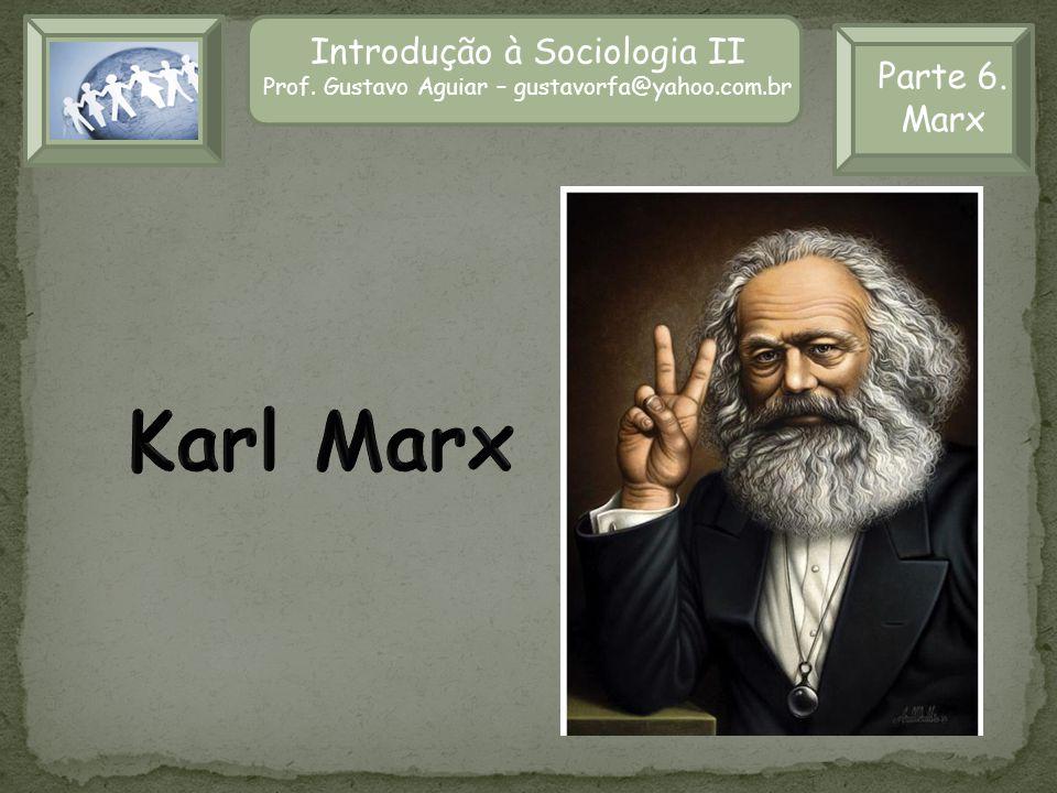 Karl Marx Introdução à Sociologia II Parte 6. Marx