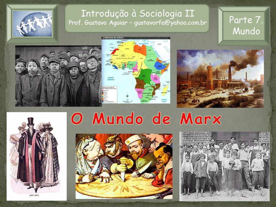 O Mundo de Marx Introdução à Sociologia II Parte 7. Mundo