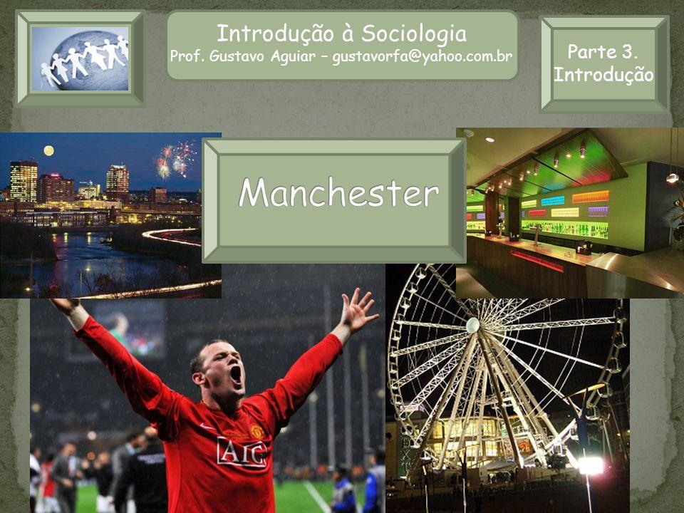 Manchester Introdução à Sociologia Parte 3. Introdução