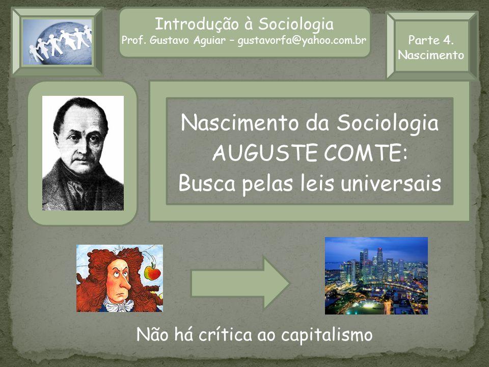 Nascimento da Sociologia AUGUSTE COMTE: Busca pelas leis universais