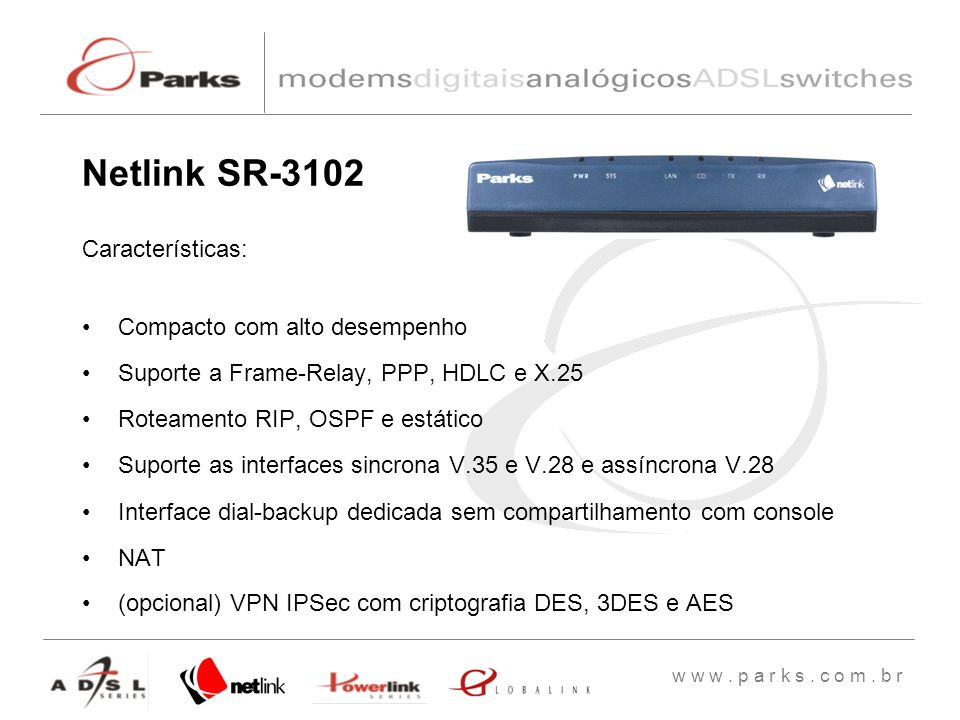 Netlink SR-3102 Características: Compacto com alto desempenho