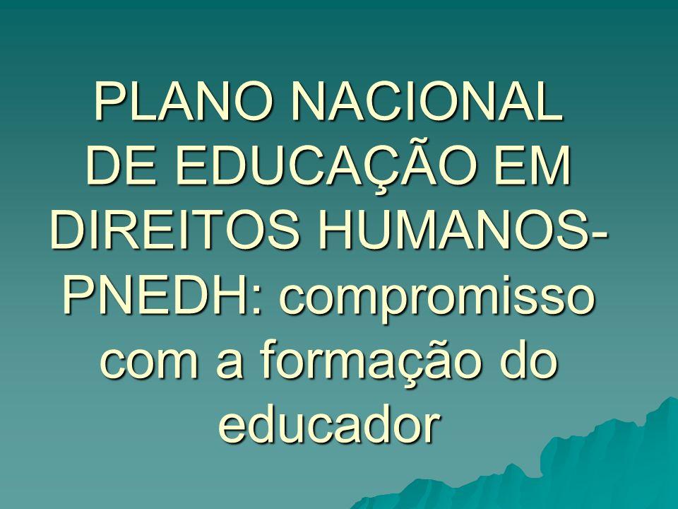 PLANO NACIONAL DE EDUCAÇÃO EM DIREITOS HUMANOS-PNEDH: compromisso com a formação do educador