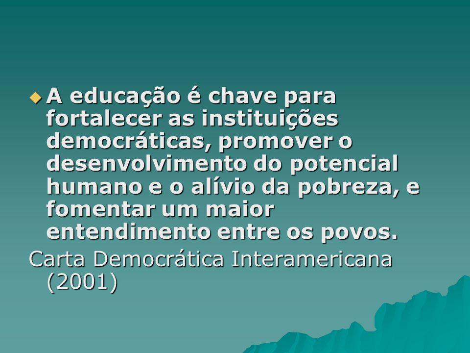 A educação é chave para fortalecer as instituições democráticas, promover o desenvolvimento do potencial humano e o alívio da pobreza, e fomentar um maior entendimento entre os povos.