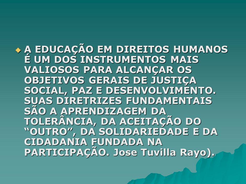 A EDUCAÇÃO EM DIREITOS HUMANOS É UM DOS INSTRUMENTOS MAIS VALIOSOS PARA ALCANÇAR OS OBJETIVOS GERAIS DE JUSTIÇA SOCIAL, PAZ E DESENVOLVIMENTO.