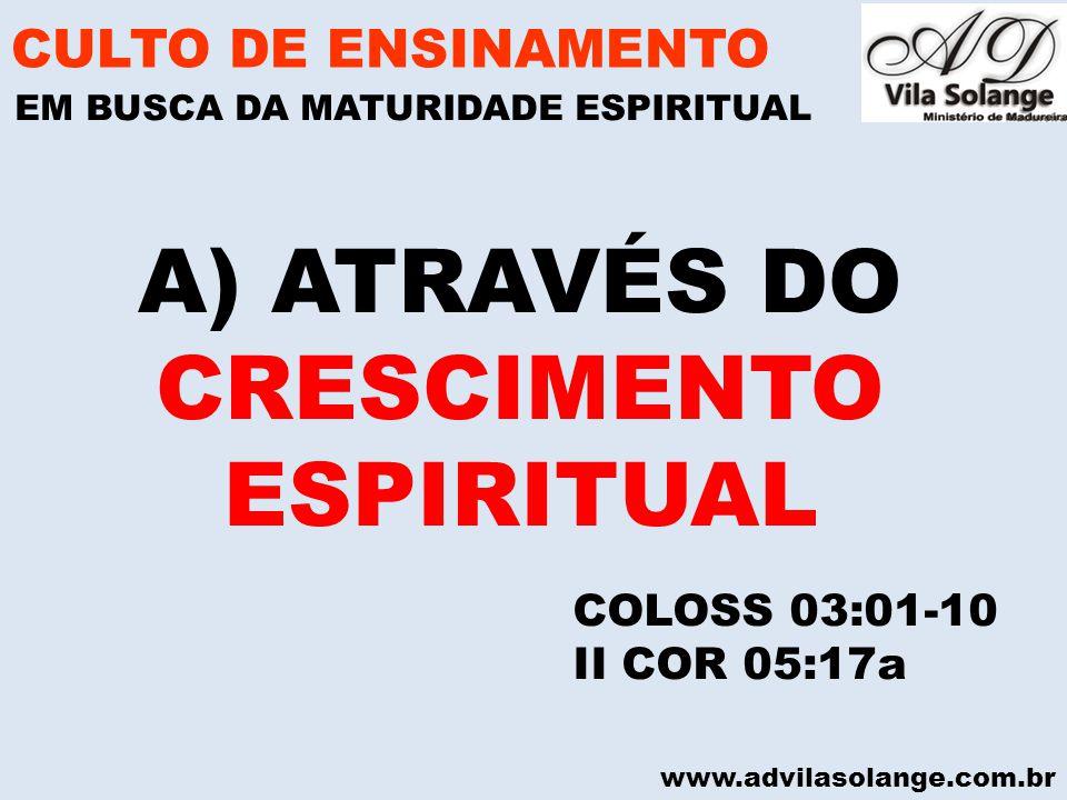 ATRAVÉS DO CRESCIMENTO ESPIRITUAL CULTO DE ENSINAMENTO COLOSS 03:01-10