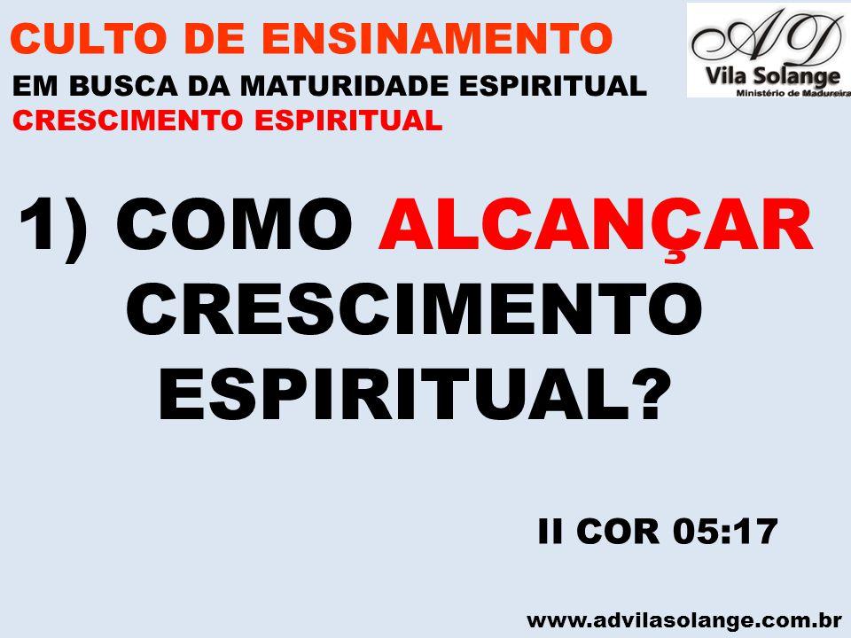 1) COMO ALCANÇAR CRESCIMENTO ESPIRITUAL CULTO DE ENSINAMENTO