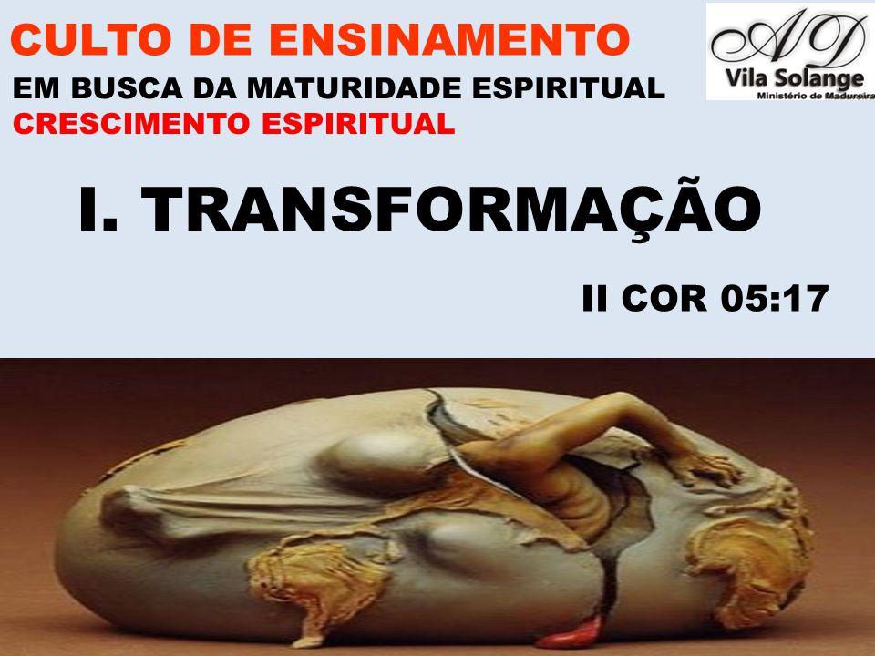 I. TRANSFORMAÇÃO CULTO DE ENSINAMENTO II COR 05:17