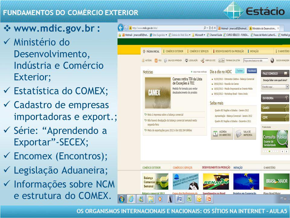 www.mdic.gov.br : Ministério do Desenvolvimento, Indústria e Comércio Exterior; Estatística do COMEX;