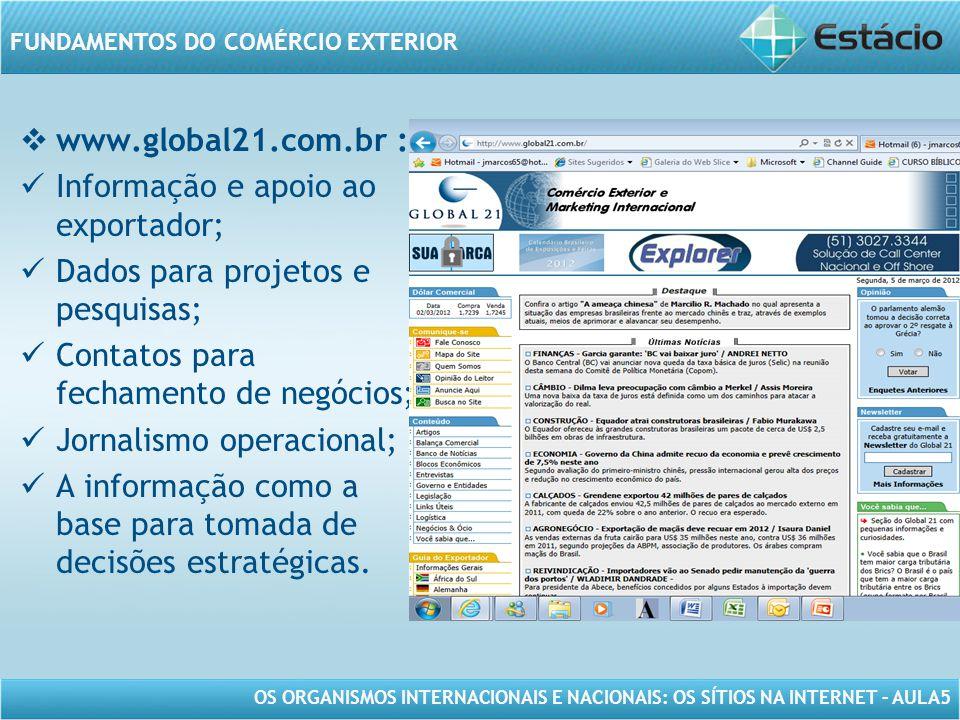 www.global21.com.br : Informação e apoio ao exportador; Dados para projetos e pesquisas; Contatos para fechamento de negócios;
