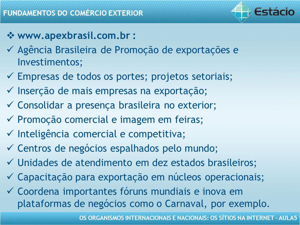www.apexbrasil.com.br : Agência Brasileira de Promoção de exportações e Investimentos; Empresas de todos os portes; projetos setoriais;