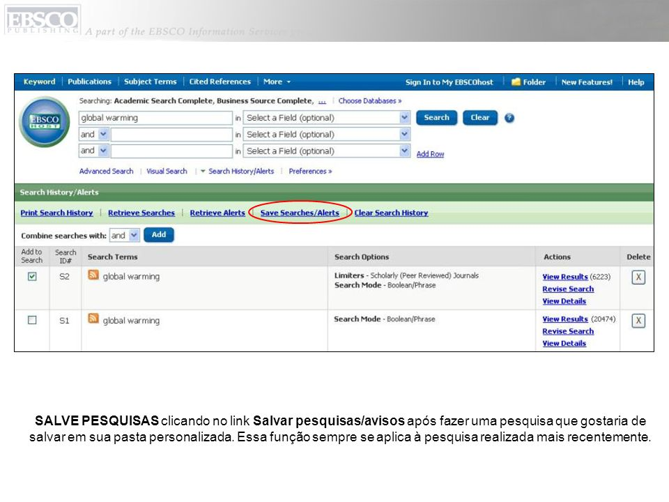 SALVE PESQUISAS clicando no link Salvar pesquisas/avisos após fazer uma pesquisa que gostaria de salvar em sua pasta personalizada.