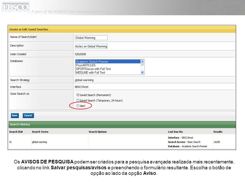 Os AVISOS DE PESQUISA podem ser criados para a pesquisa avançada realizada mais recentemente, clicando no link Salvar pesquisas/avisos e preenchendo o formulário resultante.