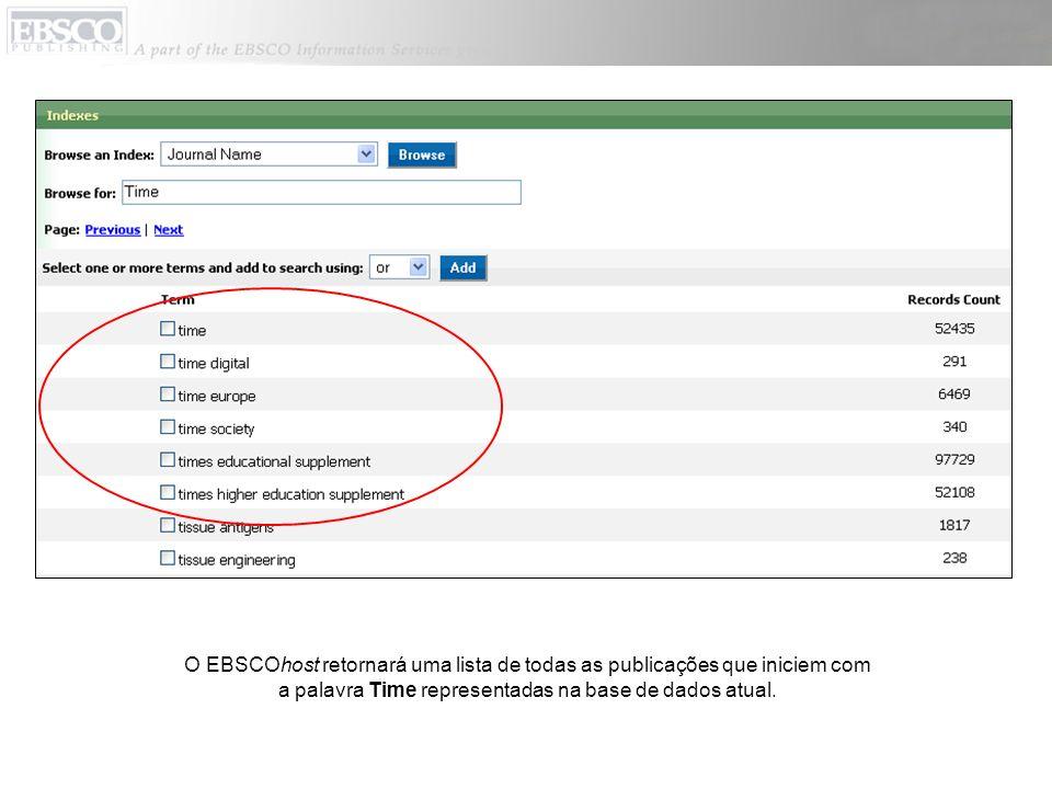 O EBSCOhost retornará uma lista de todas as publicações que iniciem com a palavra Time representadas na base de dados atual.
