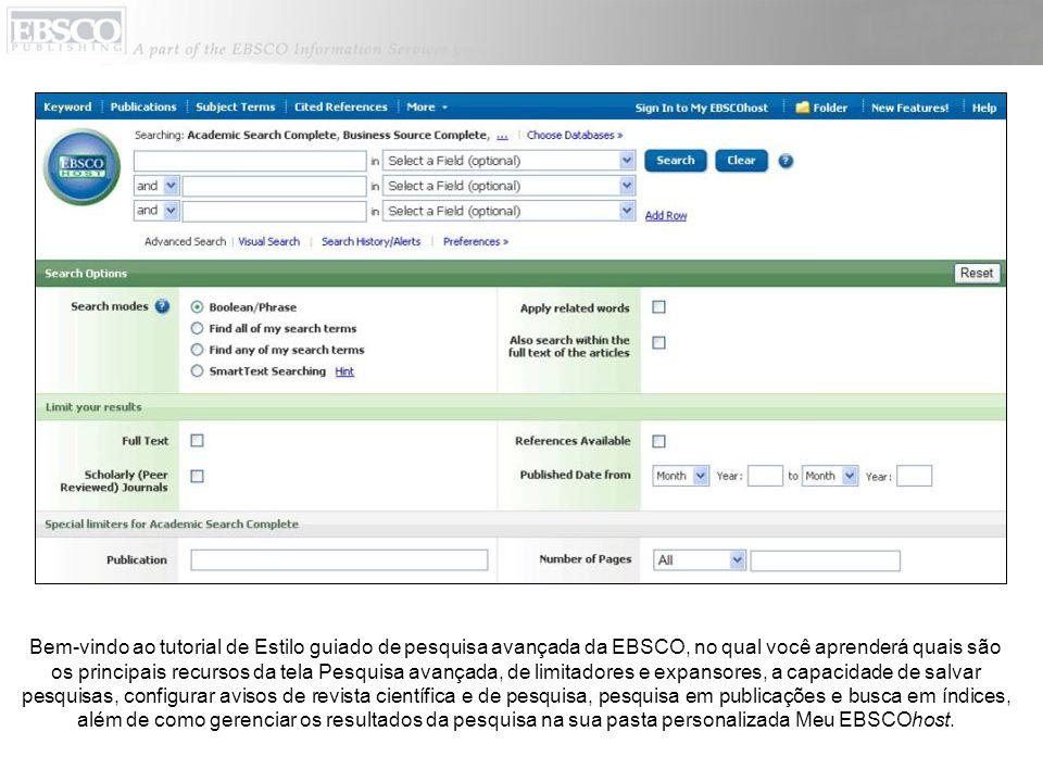 Bem-vindo ao tutorial de Estilo guiado de pesquisa avançada da EBSCO, no qual você aprenderá quais são os principais recursos da tela Pesquisa avançada, de limitadores e expansores, a capacidade de salvar pesquisas, configurar avisos de revista científica e de pesquisa, pesquisa em publicações e busca em índices, além de como gerenciar os resultados da pesquisa na sua pasta personalizada Meu EBSCOhost.