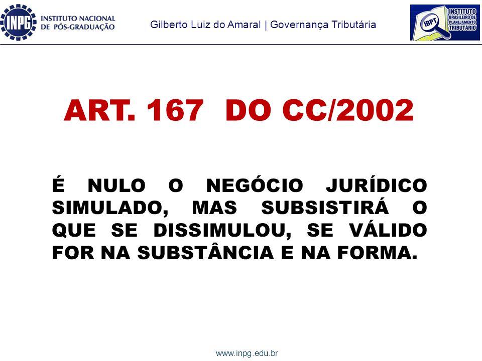 ART. 167 DO CC/2002 É NULO O NEGÓCIO JURÍDICO SIMULADO, MAS SUBSISTIRÁ O QUE SE DISSIMULOU, SE VÁLIDO FOR NA SUBSTÂNCIA E NA FORMA.