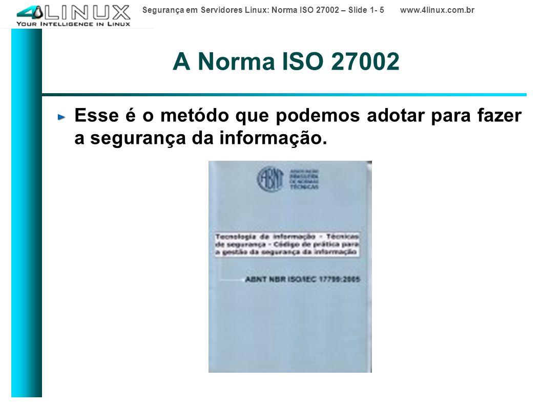 A Norma ISO 27002 Esse é o metódo que podemos adotar para fazer a segurança da informação.